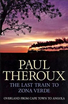 The Last Train to Zona Verde: Overland from Cape Town to Angola (2013) by Paul Theroux