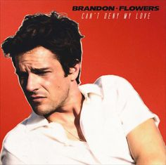 Brandon Flowers The Desired Effect Can't Deny My Love 2015
