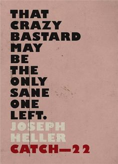 Catch 22, Joseph Heller. If you have never read this book, check it out. It is inspiring on so many levels.