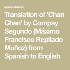 Translation of 'Chan Chan' by Compay Segundo (Máximo Francisco Repilado Muñoz) from Spanish to English