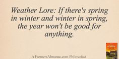Weather Lore: If there's spring in winter and winter in spring, the year won't be good for anything. - A Farmers' Almanac Philosofact