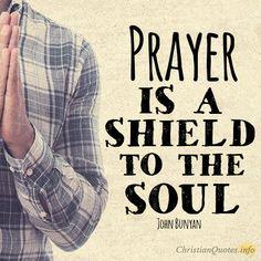 """Prayer is a shield to the soul."" – John Bunyan Prayer's Pattern Jesus Christ…"