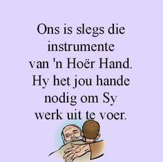 Ons is slegs die instrumente van 'n Hoër Hand. Afrikaans, Christian Quotes, Jesus Christ, Art Quotes, Van, Faith, Memes, Canvas, Tela