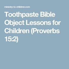 Toothpaste Bible Object Lessons for Children (Proverbs 15:2)