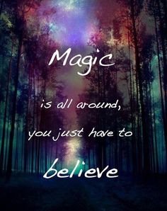 Those who don't look for magic will never find it.