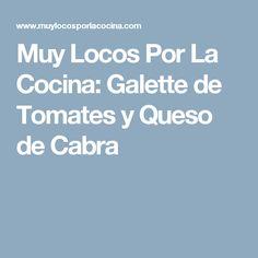 Muy Locos Por La Cocina: Galette de Tomates y Queso de Cabra