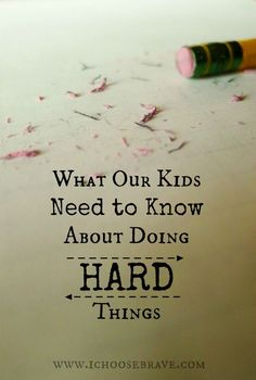 Three things our kids really need to know about doing hard things. Let's not avoid teaching our kids these invaluable lessons.