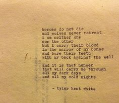 --heroes do not die-- tyler kent white---this makes me think of the movie \