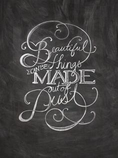 God makes beautiful things out of the dust.