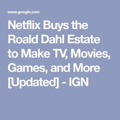 Netflix Buys the Roald Dahl Estate to Make TV, Movies, Games, and More [Updated] - IGN