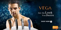Get the look your Desire with VEGA....
