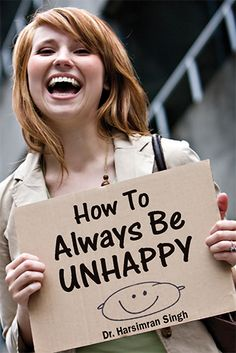 How to Always Be Unhappy