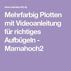 Mehrfarbig Plotten mit Videoanleitung für richtiges Aufbügeln - Mamahoch2