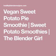 Vegan Sweet Potato Pie Smoothie | Sweet Potato Smoothies | The Blender Girl