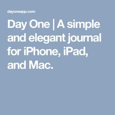 Day One | A simple and elegant journal for iPhone, iPad, and Mac.