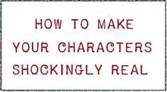 How to make your characters shockingly real / Writing