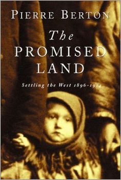 The Promised Land: Settling the West 1896-1914: Pierre Berton: 9780385659291: Books - Amazon.ca