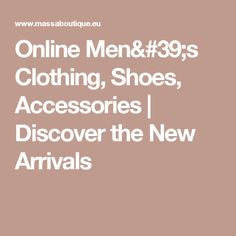 Online Men's Clothing, Shoes, Accessories | Discover the New Arrivals