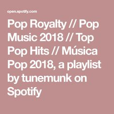 Pop Royalty // Pop Music 2018 // Top Pop Hits // M�sica Pop 2018, a playlist by tunemunk on Spotify