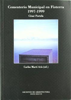 Cementerio municipal en Fisterra : A Coruña, 1997-1999 / César Portela ; Carlos Martí Arís (ed.) PublicaciónAlmería : Colegio de Arquitectos de Almería, D.L. 2010