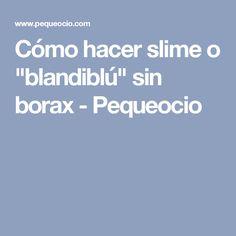 """Cómo hacer slime o """"blandiblú"""" sin borax - Pequeocio"""