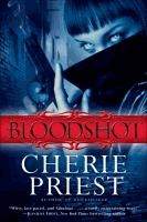 Bloodshot  Cherie Priest.  (Series: Cheshire red reports ; 1.)