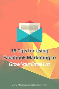 15 Tips for Using Facebook Marketing to Grow Your Email List via @nealschaffer