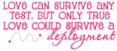 Love can survive any test, but only true love could survive deployment! Military Quotes, Military Love, Deployment Quotes, Navy Life, Navy Mom, Army Girlfriend, Boyfriend, Army Wives, Love Can
