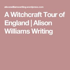 A Witchcraft Tour of England   Alison Williams Writing