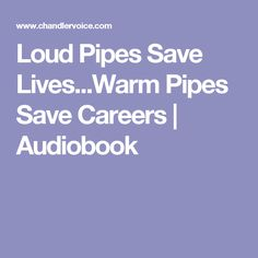 Loud Pipes Save Lives...Warm Pipes Save Careers | Audiobook