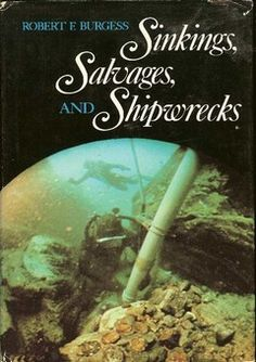 """Sinkings, Salvages, and Shipwrecks by Robert F. Burgess. This book is an overview of shipwreck recoveries, both treasure wrecks and archaeological wrecks. It includes the 1715 Fleet of Spanish galleons sunk near Vero Beach, Florida; the Civil War ironclad, """"Monitor""""; the """"Niagara"""" which was sunk near New Zealand during World War II; and the """"Concepcion"""" shipwreck, which William Phips partially salvaged. It also includes the story of Robert Marx's work on the sunken city of Port Royal…"""