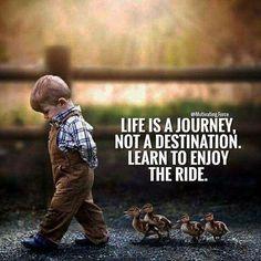 Life is a journey not a destination...