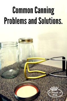 Common canning problems and solutions for pressure canning and hot water bath canning methods.
