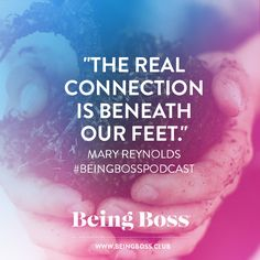 """""""The real connection is beneath our feet."""" -Mary Reynolds, author of The Garden Awakening   Nurture Your Land (and Yourself)   Being Boss Podcast  https://beingboss.club/podcast/episode-120-nurture-land-mary-reynolds?utm_campaign=coschedule&utm_source=pinterest&utm_medium=Being%20Boss%20Podcast&utm_content=Episode%20%23120%20%2F%2F%20Nurture%20Your%20Land%20%28and%20Yourself%29%20with%20Mary%20Reynolds"""