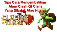 Tutorial Android Indonesia: Tips Cara Mengembalikan Akun Clash Of Clans Yang D...