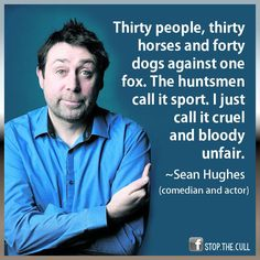 It's simple, my thoughts on fox hunting - it's barbaric. My thoughts regarding the cruelty of any animal species are clear. Animals are deserving of equal rights and therefore should not become victims of speciesism, enslavement or abuse. The usage harming consuming or testing should not be accepted FULL STOP #vegan EM-C