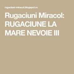 Rugaciuni Miracol: RUGACIUNE LA MARE NEVOIE III