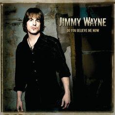 Do You Believe Me Now ~ Jimmy Wayne,
