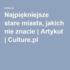 Najpiękniejsze stare miasta, jakich nie znacie | Artykuł | Culture.pl