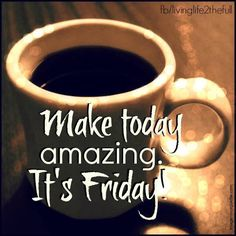 Weekend Quotes : Make Today Amazing It's Friday friday happy friday tgif friday quotes friday. - Quotes Sayings Good Morning Happy Friday, Happy Friday Quotes, Good Morning Coffee, Good Morning Greetings, Good Morning Quotes, Morning Pics, Coffee Time, Happy Coffee, Coffee Coffee