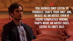 Rodrigo de Souza: You should only listen to yourself. That's your only job, really, as an artist. Even if you're completely wrong, that's what an artist does, listen to one's self.  More on: http://www.magicalquote.com/series/mozart-in-the-jungle/ #RodrigodeSouza #MozartintheJungle