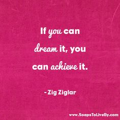 if you can dream it, you can achieve it - inspirational quote by zig ziglar