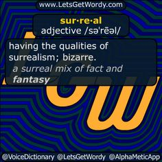 """surreal 12/21/2016 GFX Definition of the Day sur·re·al adjective /səˈrēəl/ having the qualities of #surrealism ; #bizarre . """"a surreal mix of fact and #fantasy """" #LetsGetWordy #dailyGFXdef #surreal"""