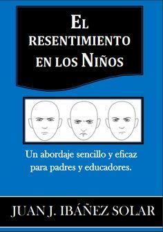 Resentment in children by Juan J. Ibanez Solar El resentimiento en los niños, por Juan J. Ibáñez Solar