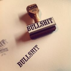 Bullshit stamp. I need one of these. I'm just sayin ;)