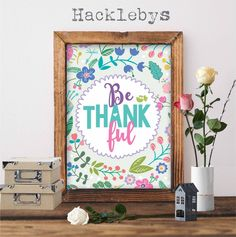 A lovely colourful print available at www.hacklebys.co.nz #printables #printabletypography #typoghraphyprint #floralprints #prints #quoteprints #printableart #homedecor #bethankful