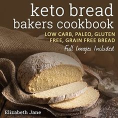 Kindle Keto Bread Bakers Cookbook - Low Carb, Paleo & Gluten Free: Bread, Bagels, Flat Breads, Muffins & More (Elizabeth Jane Cookbook) Author Elizabeth Jane Pan Cetogénico, Tapas, No Carb Food List, Baking Cookbooks, Pan Sin Gluten, Grain Free Bread, Cookbook Pdf, Baked Eggs, Keto Bread