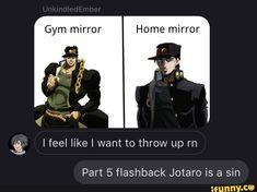 Up Part 5 flashback Jotaro is a sin - iFunny :) Stupid Funny Memes, A Funny, Im Depressed, Jojo Parts, All The Things Meme, Jojo Memes, Jojo Bizzare Adventure, Humor, Jojo Bizarre