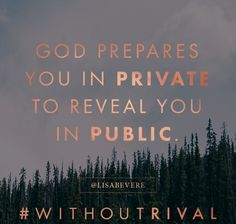 God prepares you in private to reveal you in public. Word! You have no rival…