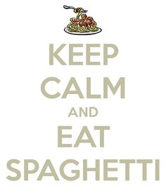 KEEP CALM AND EAT SPAGHETTI